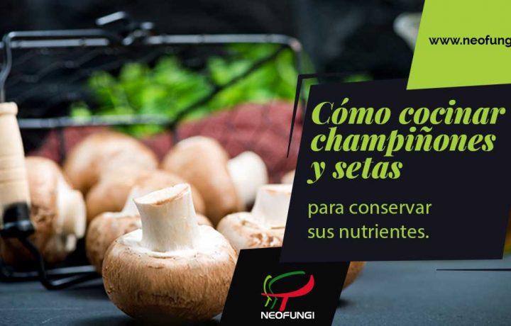 Cómo cocinar los champiñones y las setas para conservar sus nutrientes